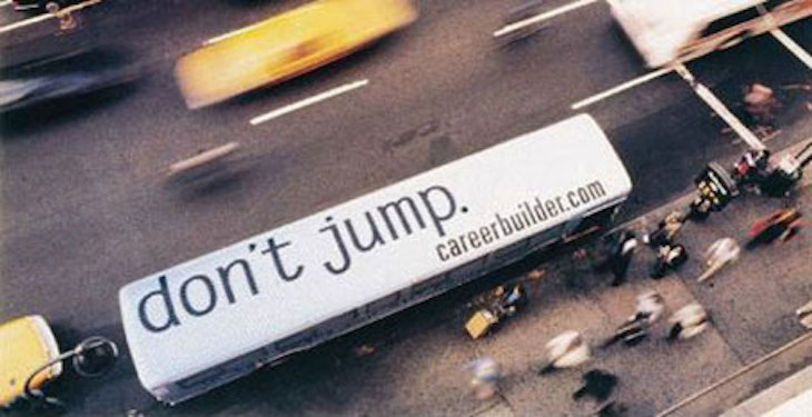 Careerbuilder's Don't Jump bus wrap ad is a great example of thinking outside of the design box.